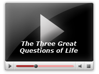 The Three Great Questions of Life