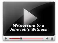 Witnessing to a Jehovah's Witness