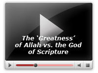 The 'Greatness' of Allah vs. the God of Scripture