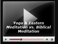 Yoga & Eastern Mmeditation vs Biblical Meditation